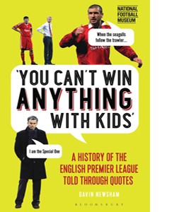 You Can't Win Anything With Kids: A History of the Premier Leagu