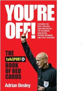 You're Off!: The TalkSport Book of Red Cards (HB)