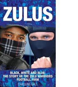 Zulus: Black, White and Blue: The Story of the Zulu Warriors Foo