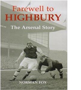 Farewell to Highbury : The Arsenal Story (HB)
