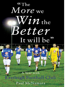 'The More We Win, the Better it Will be' : A Year with Eastleigh