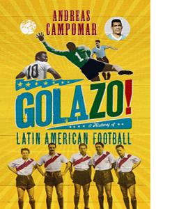¡Golazo!: A History of Latin American Football (HB)