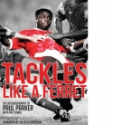 Tackles Like a Ferret: The Autobiography of Paul Parker